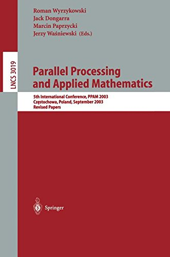 Parallel Processing and Applied Mathematics: 5th International Conference, PPAM 2003, Czestochowa, Poland, September 7-10, 2003. Revised Papers (Lecture Notes in Computer Science) by Roman Wyrzykowski