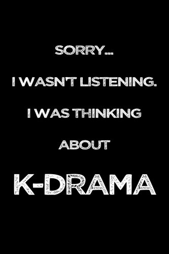 Sorry I Wasn't Listening. I Was Thinking About K-Drama: Blank Lined Notebook Journal