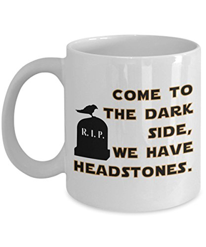 Halloween Coffee Mug: Come to the Dark Side, we have Headstones. Gifts for Halloween Holiday. Star Wars fan gifts. Fun gifts for men women and children. Best Friend Mug. (15oz) -