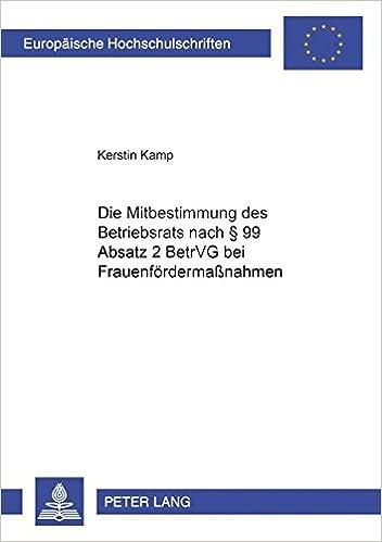 Die Mitbestimmung Des Betriebsrats Nach 99 Absatz 2 BetrVG Bei Frauenfrdermassnahmen Europische Hochschulschriften Recht German Edition Kerstin