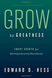 Grow to Greatness: Smart Growth for Entrepreneurial Businesses