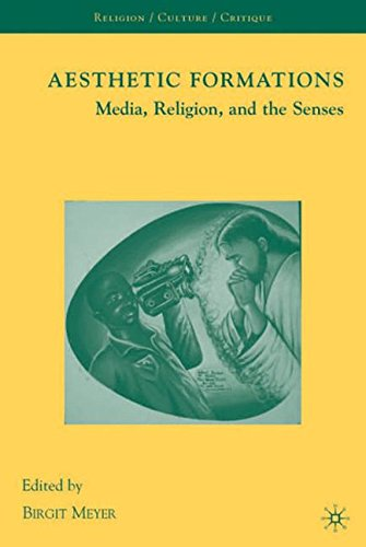 Aesthetic Formations: Media, Religion, and the Senses (Religion/Culture/Critique)