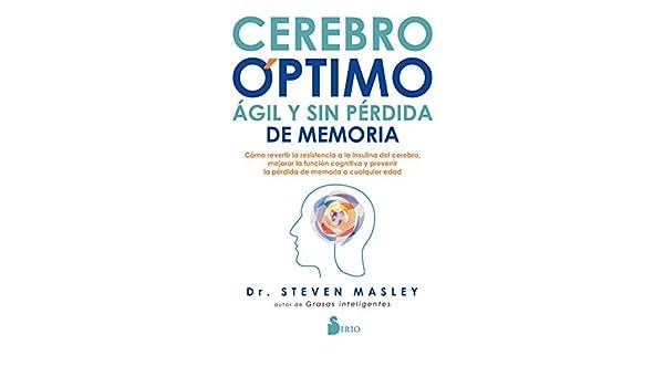 Cerebro óptimo, ágil y sin pérdida de memoria eBook: Masley, Dr ...