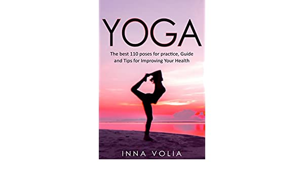 Yoga: The Best 110 Poses for Practice, Guide, and Tips for ...
