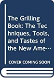 img - for The Grilling Book: The Techniques, Tools, and Tastes of the New American Grill book / textbook / text book