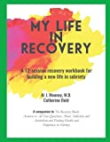 My Life in Recovery: A 12-session recovery workbook for building a new life in sobriety