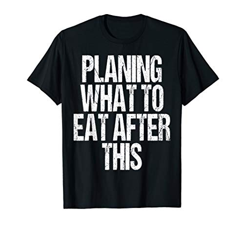 Planing What To Eat After This Fitness Funny Food Lover Gift T-Shirt (Best Food To Eat After Yoga)