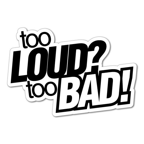 TOO LOUD TOO BAD Sticker Decal JDM Car Drift Vinyl Funny Turbo Sticker Collective