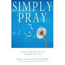 Simply Pray: A Modern Spiritual Practice to Deepen Your Life