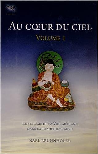 En ligne téléchargement gratuit Au coeur du ciel : Le système de la voie médiane dans la tradition kagyu pdf
