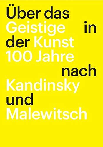 Über das Geistige in der Kunst: 100 Jahre nach Kandinsky und Malewitsch