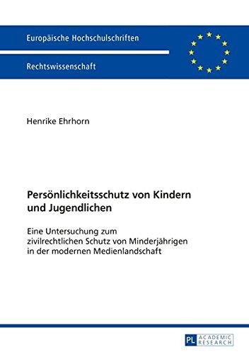Persönlichkeitsschutz von Kindern und Jugendlichen: Eine Untersuchung zum zivilrechtlichen Schutz von Minderjährigen in der modernen Medienlandschaft ... Universitaires Européennes) (German Edition)