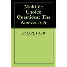 Multiple Choice Questions: The Answer is A