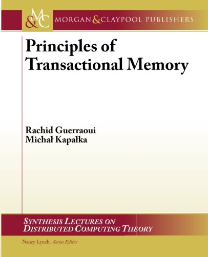 Principles of Transactional Memory (Synthesis Lectures on Distributed Computing Theory) by Morgan and Claypool Publishers