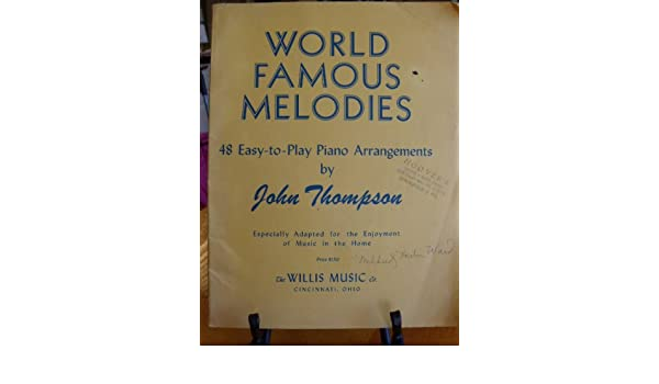 world famous melodies 48 easy to play piano arrangements by john thompson