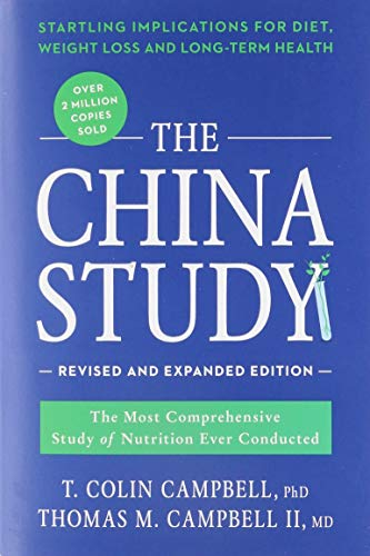 The China Study: Revised and Expanded Edition: The Most Comprehensive Study of Nutrition Ever Conducted and the Startling Implications for Diet, Weight Loss, and Long-Term Health (Long Term Effects Of The New Deal)