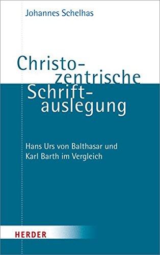 Christozentrische Schriftauslegung: Hans Urs von Balthasar und Karl Barth im Vergleich