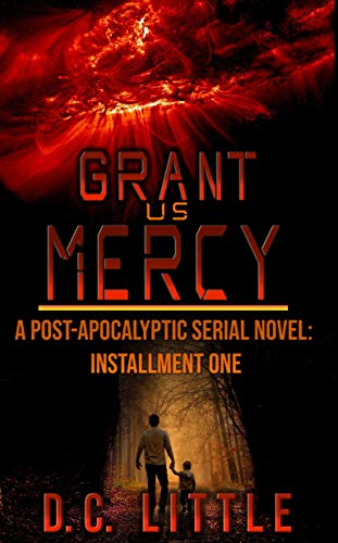 Grant Us Mercy: Installment One: Post-Apocalyptic Survival Fiction by [Little, DC]