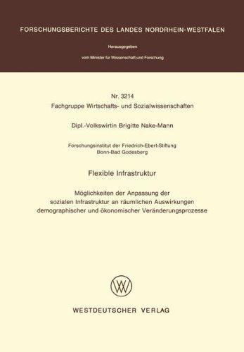Flexible Infrastruktur: Möglichkeiten der Anpassung der sozialen Infrastruktur an räumlichen Auswirkungen demographischer und ökonomischer ... Landes Nordrhein-Westfalen) (German Edition)