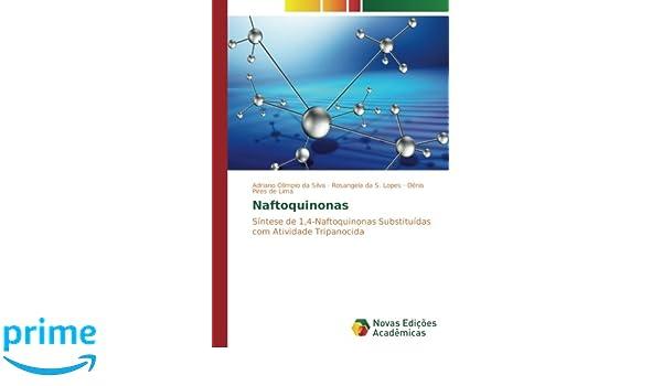 Naftoquinonas: Síntese de 1, 4-Naftoquinonas Substituídas com Atividade Tripanocida (Portuguese Edition): Adriano Olímpio da Silva, Rosangela Da S. Lopes, ...