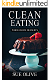 Clean Eating: 100+ Healthy Dessert Recipes - Your Guide to Natural Weight Loss© (Clean Eating Recipes Cookbook, Meal Book)