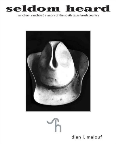 Seldom Heard: Ranchers, Ranchos & Rumors of the South Texas Brush Country