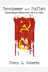 Commissar and Mullah: Soviet-Muslim Policy from 1917 to 1924 by Glenn L. Roberts (2007-05-18) Paperback