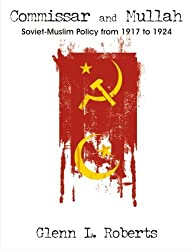 Commissar and Mullah: Soviet-Muslim Policy from 1917 to 1924 by Glenn L. Roberts (2007-05-18)