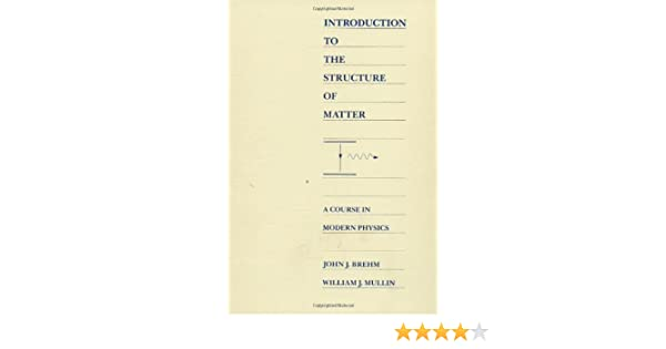 Introduction to the structure of matter a course in modern introduction to the structure of matter a course in modern physics john j brehm william j mullin 9780471605317 amazon books fandeluxe Images