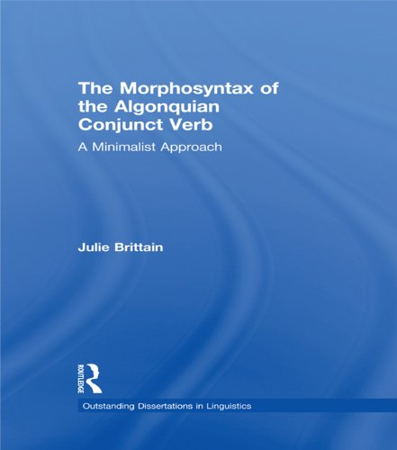 Download The Morphosyntax of the Algonquian Conjunct Verb: A Minimalist Approach (Outstanding Dissertations in Linguistics) Pdf