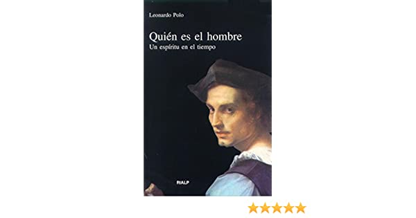 Quién es el hombre: Amazon.es: Leonardo Polo: Libros