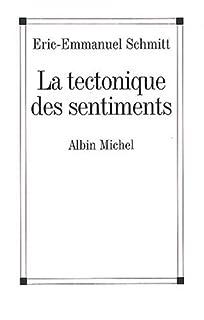 La tectonique des sentiments, Schmitt, Éric-Emmanuel