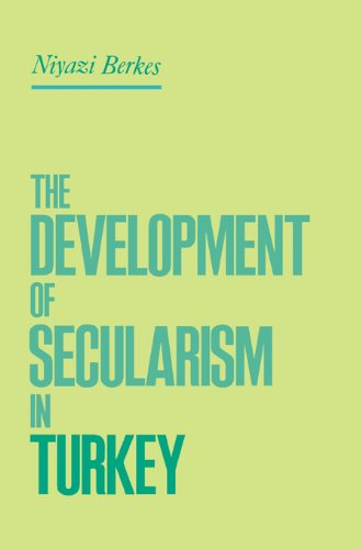 The Development of Secularism in Turkey (African Economic Development In A Comparative Perspective)