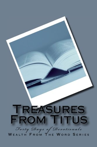 Treasures From Titus: Forty Days of Devotionals (The Wealth of the Word)