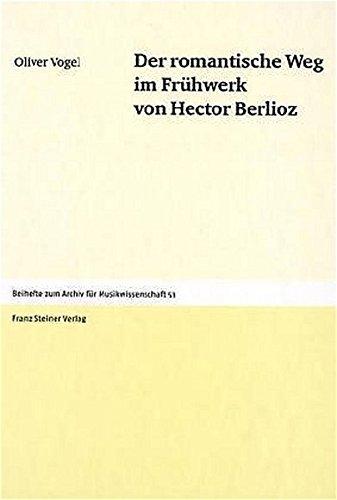 Der romantische Weg im Fruehwerk von Hector Berlioz (Beihefte Zum Archiv Fur Musikwissenschaft) (German Edition) by Franz Steiner Verlag