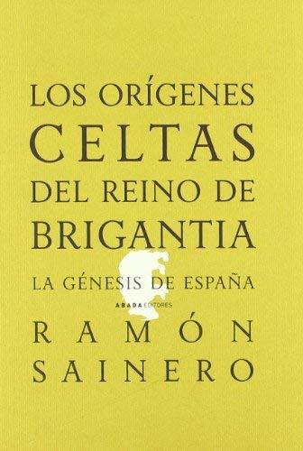 Los orígenes celtas del reino de Brigantia : la génesis de España by Ramón Sainero Sánchez 2008-03-01: Amazon.es: Ramón Sainero Sánchez: Libros