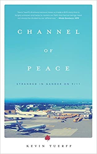 1a89487ff9fe4 Channel of Peace: Stranded in Gander on 9/11: Kevin Tuerff ...