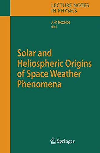 Solar and Heliospheric Origins of Space Weather Phenomena (Lecture Notes in Physics)