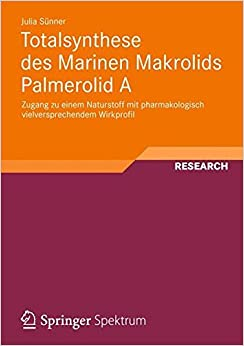 Book Totalsynthese des Marinen Makrolids Palmerolid A: Zugang zu einem Naturstoff mit Pharmakologisch Vielversprechendem Wirkprofil (German Edition)