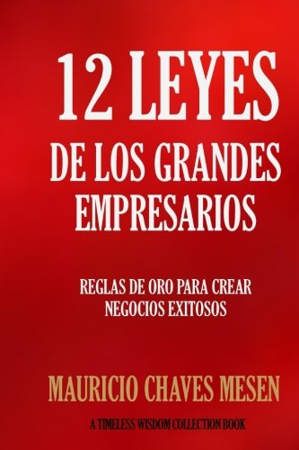 12 Leyes de los Grandes Empresarios (Timeless Wisdom Collection) (Spanish Edition) [Mauricio Chaves Mesen] (Tapa Blanda)