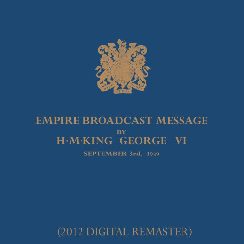 Empire Broadcast Message By H.M.King George VI - 3rd September 1939 (The King's Speech) [2012 - Remaster] (2012 - Remaster) (King George Vi Speech September 3 1939)
