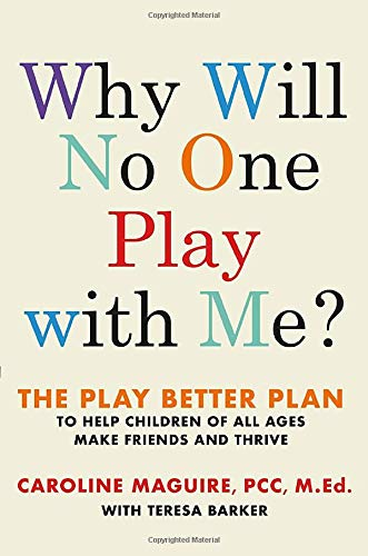 Book Cover: Why Will No One Play with Me?: The Play Better Plan to Help Children of All Ages Make Friends and Thrive