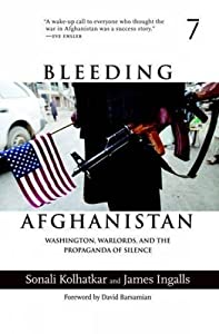 Bleeding Afghanistan: Washington, Warlords, and the Propaganda of Silence by Sonali Kolhatkar (2006-09-15) by Seven Stories Press