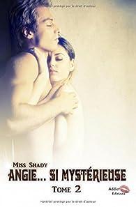 Angie...Si mystérieuse tome 2 par Miss Shady