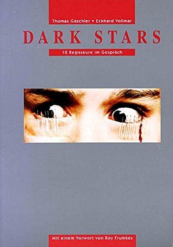 Dark Stars: Zehn Regisseure im Gespräch Sondereinband – 1. Januar 1992 Thomas Gaschler Eckhard Vollmar Roy Frumkes Hans Schifferle