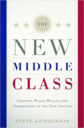 Gratis computerbog til download The New Middle Class: Creating Wages, Wealth, and Opportunity in the 21st Century PDF B00BP0CXHC by Steve Gunderson
