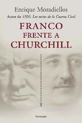 Franco frente a Churchill.: España y Gran Bretaña durante la ...
