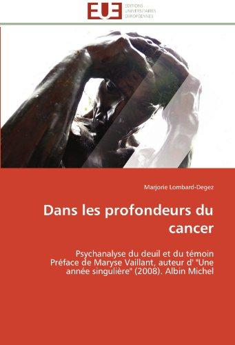 Dans les profondeurs du cancer: Psychanalyse du deuil et du témoin  Préface de Maryse Vaillant, auteur d'