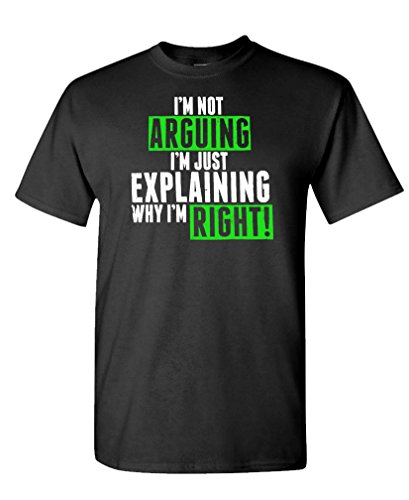 Humor Im Not Arguing Just Explaining Why Right – Mens T-Shirt, XL, True Black