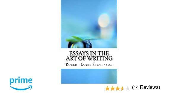 Essays in the Art of Writing: Robert Louis Stevenson: 9781974377381